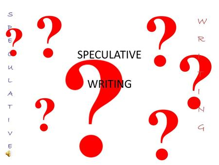 S P E C U L A T I V E W R I T I N G SPECULATIVE WRITING.