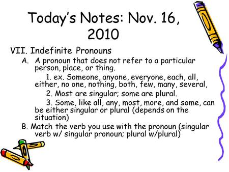 Today's Notes: Nov. 16, 2010 VII. Indefinite Pronouns