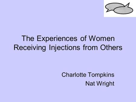 The Experiences of Women Receiving Injections from Others Charlotte Tompkins Nat Wright.