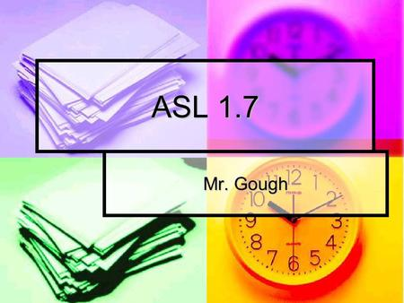 ASL 1.7 Mr. Gough. Quiz MY FAMILY GATHER-TOGETHER TOMORROW MY FAMILY GATHER-TOGETHER TOMORROW FAMILY DEAF OR HEARING? FAMILY DEAF OR HEARING? SISTER HEARING.