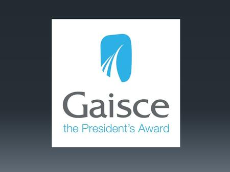 What is Gaisce?  National challenge Award from the President of Ireland to all young people between 15 and 25 years.  Non-Competitive.  In 2012 over.