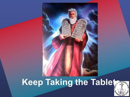 Keep Taking the Tablets. Keep taking the tablets.. Exodus 20:15 You shall not steal. Exodus 20:15 You shall not steal.