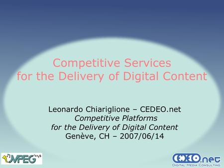 Competitive Services for the <strong>Delivery</strong> of Digital <strong>Content</strong> Leonardo Chiariglione – CEDEO.net Competitive Platforms for the <strong>Delivery</strong> of Digital <strong>Content</strong> Genève,