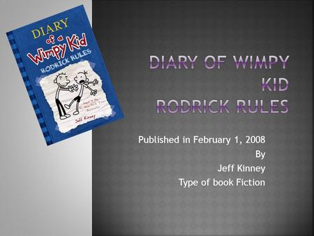 Published in February 1, 2008 By Jeff Kinney Type of book Fiction.