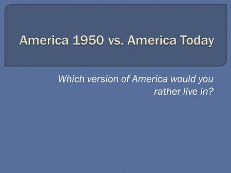Which version of America would you rather live in?
