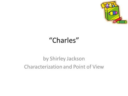 by Shirley Jackson Characterization and Point of View