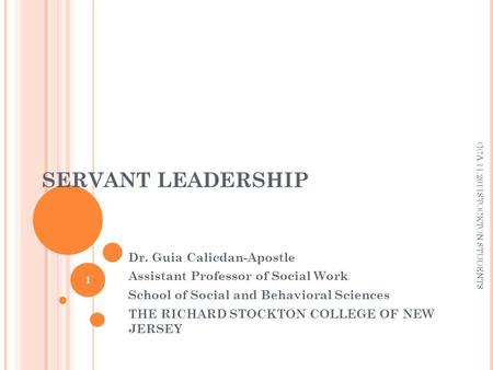 SERVANT LEADERSHIP Dr. Guia Calicdan-Apostle Assistant Professor of Social Work School of Social and Behavioral Sciences THE RICHARD STOCKTON COLLEGE OF.