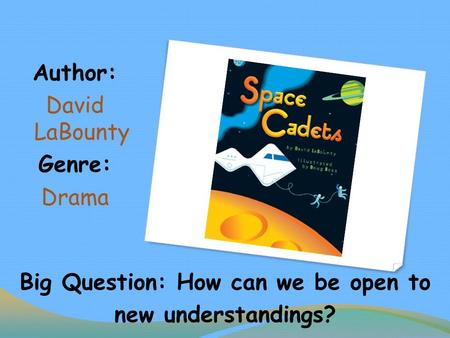 Big Question: How can we be open to new understandings? Author: David LaBounty Genre: Drama.