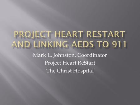 Mark L. Johnston, Coordinator Project Heart ReStart The Christ Hospital.