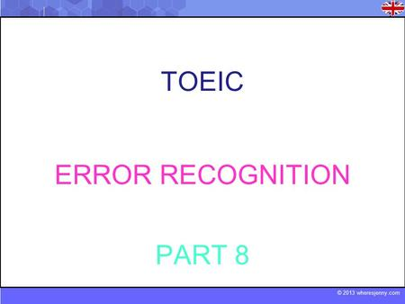 © 2013 wheresjenny.com TOEIC ERROR RECOGNITION PART 8.