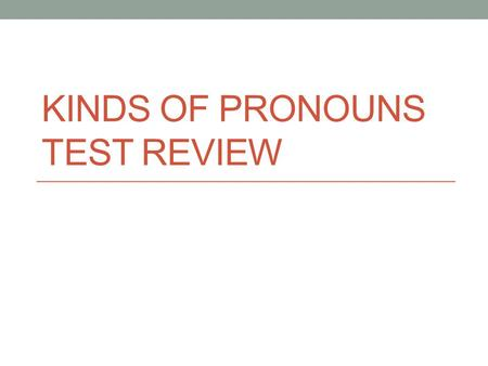 KINDS OF PRONOUNS TEST REVIEW. Interrogative Pronouns An interrogative pronoun is used to ask a question The interrogative pronouns are who, whom, whose,