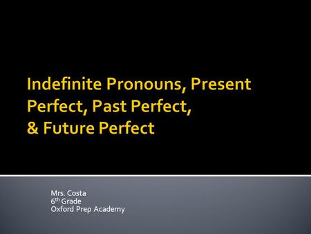 Mrs. Costa 6 th Grade Oxford Prep Academy.  The other night, my husband asked me for his grammar advice. What started out as my advice ended up being.