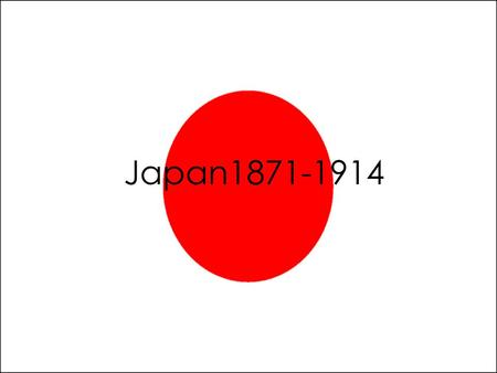 Japan 1870-1914 Japan1871-1914. Domestic Policy Meiji Period: a Japanese era which extended from September 1868 to July 1912. This period represents the.
