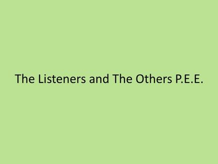 The Listeners and The Others P.E.E.