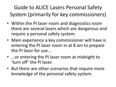 Guide to ALICE Lasers Personal Safety System (primarily for key commissioners) Within the PI laser room and diagnostics room there are several lasers which.