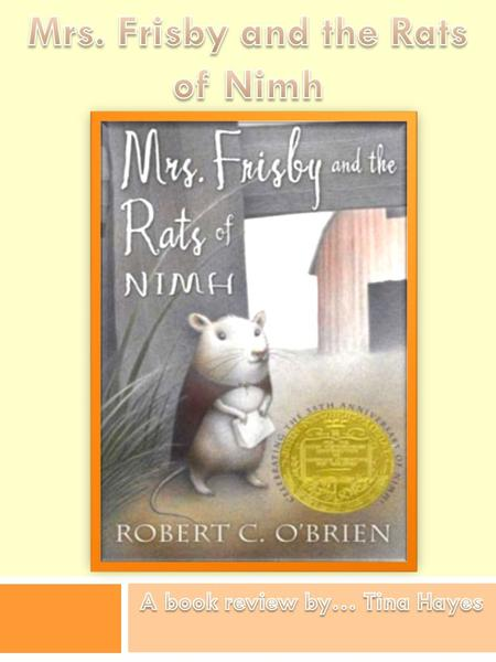 First sickness then excitement, what a life Mrs. Frisby! Sit back and relax as you hear a little bit about a book I like to call... Mrs. Frisby and the.