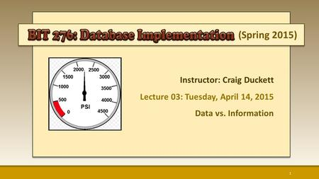 (Spring 2015) Instructor: Craig Duckett Lecture 03: Tuesday, April 14, 2015 Data vs. Information 1.