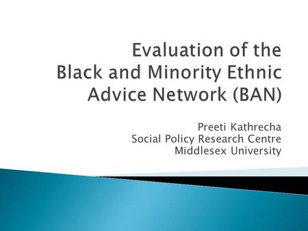 Preeti Kathrecha Social Policy Research Centre Middlesex University.