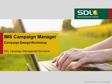 SDL Proprietary and Confidential IMS Campaign Manager Campaign Design Workshop SDL Campaign Management Solutions.