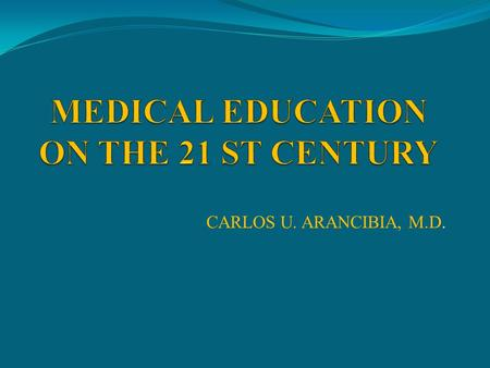 CARLOS U. ARANCIBIA, M.D.. DISCLAIMER THE OPINIONS EXPRESSED IN THIS PRESENTATION ARE MY PERSONAL OPINIONS AND MUST NOT BE CONSTRUED AS REPRESENTING THE.