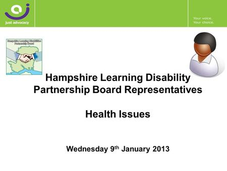 Hampshire Learning Disability Partnership Board Representatives Health Issues Wednesday 9 th January 2013.
