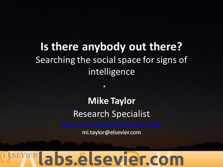 Is there anybody out there? Searching the social space for signs of intelligence Mike Taylor Research Specialist