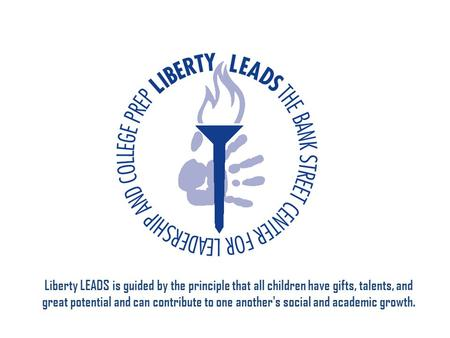 Liberty LEADS is guided by the principle that all children have gifts, talents, and great potential and can contribute to one another's social and academic.