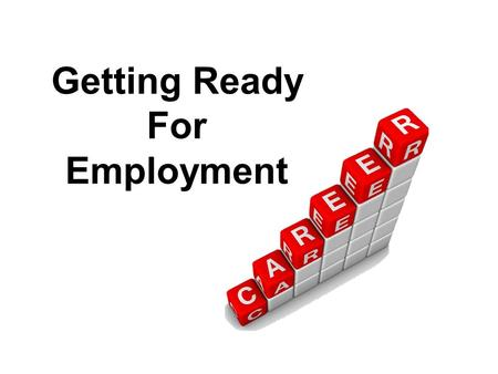 Getting Ready For Employment What are we going to do ? Give you the tools to succeed in getting a job.