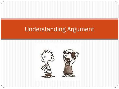 "Understanding Argument. The Nature of Argument A conversation overheard in the school cafeteria: ""Hey, how come you didn't order the meat loaf special?"
