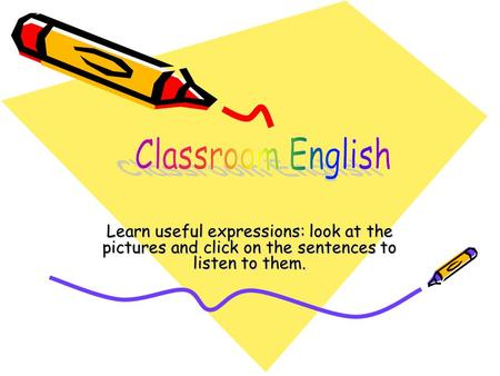 Learn useful expressions: look at the pictures and click on the sentences to listen to them.