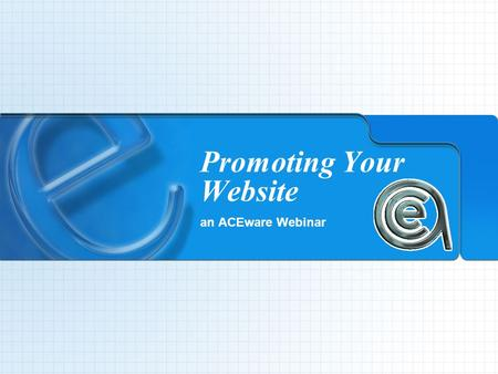 Promoting Your Website an ACEware Webinar. Promoting Your Website an ACEware Webinar With… Chuck HavlicekLauri Thompson With Special Guest… Daryl Clark.