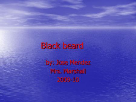 Black beard by: Jose Mendez Mrs. Marshall 2009-10.