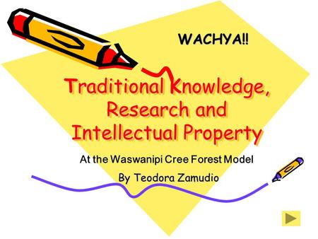 Traditional Knowledge, Research and Intellectual Property Traditional Knowledge, Research and Intellectual Property WACHYA!! By Teodora Zamudio At the.