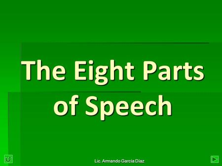 The Eight Parts of Speech Lic. Armando García Díaz.