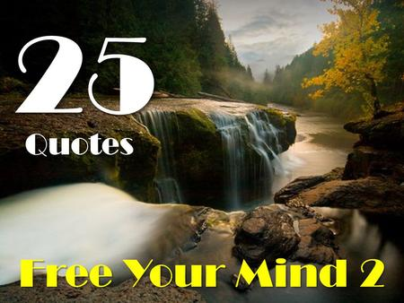 Free Your Mind 2 Quotes 25. The harder thing to do and the right thing to do are usually the same thing.