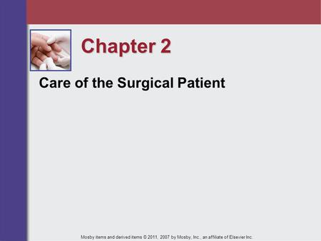 Chapter 2 Care of the Surgical Patient Mosby items and derived items © 2011, 2007 by Mosby, Inc., an affiliate of Elsevier Inc.