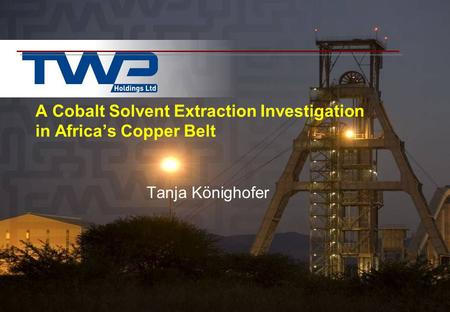 A Cobalt Solvent Extraction Investigation in Africa's Copper Belt Tanja Könighofer.