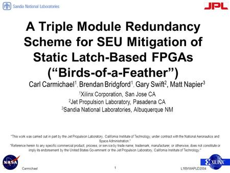 "L189/MAPLD2004Carmichael 1 A Triple Module Redundancy Scheme for SEU Mitigation of Static Latch-Based FPGAs (""Birds-of-a-Feather"") Carl Carmichael 1, Brendan."