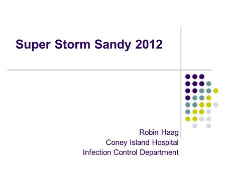 Super Storm Sandy 2012 Robin Haag Coney Island Hospital Infection Control Department.