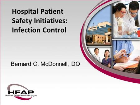 Hospital Patient Safety Initiatives: Infection Control Bernard C. McDonnell, DO.