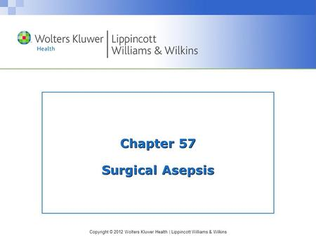 Chapter 57 Surgical Asepsis
