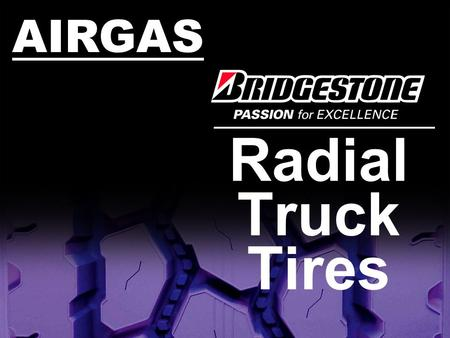 Radial Truck Tires AIRGAS. Quick Tire Conversion Chart R280 replaces XZA3 R260 replaces XZE M726EL replaces XDN2 and XDA HT M725 replaces XDE M/Sand