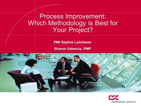 Process Improvement: Which Methodology is Best for Your Project? PMI Skyline Luncheon Sharon Valencia, PMP.