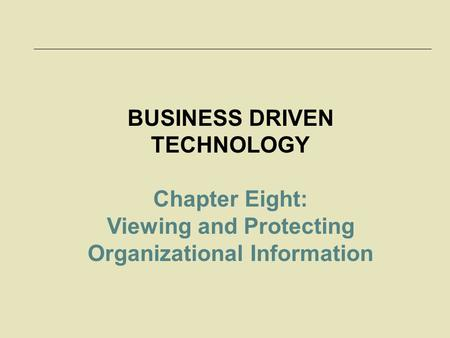 McGraw-Hill/Irwin © 2006 The McGraw-Hill Companies, Inc. All rights reserved. 8-1 BUSINESS DRIVEN TECHNOLOGY Chapter Eight: Viewing and Protecting Organizational.
