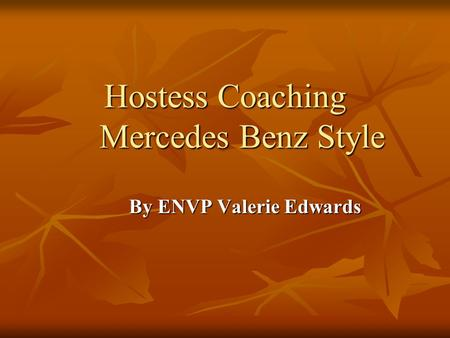 Hostess Coaching Mercedes Benz Style By ENVP Valerie Edwards By ENVP Valerie Edwards.