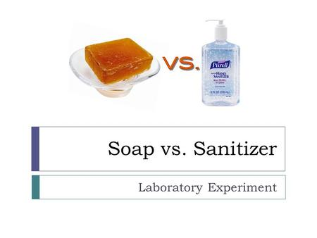Soap vs. Sanitizer Laboratory Experiment. Why wash your hands?  Hand are the most frequent transmission route for many types of infections.  Pathogens.
