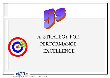  2000, QualityToolBox.com, LLC, all rights reserved 1 A STRATEGY FOR PERFORMANCE EXCELLENCE.