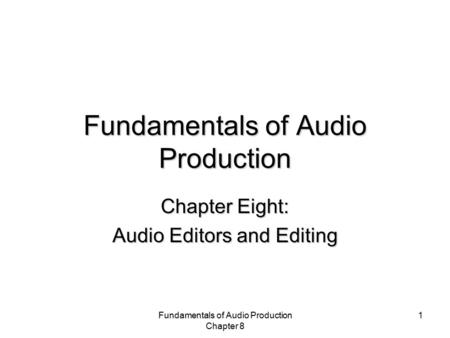 Fundamentals of Audio Production Chapter 8 1 Fundamentals of Audio Production Chapter Eight: Audio Editors and Editing.