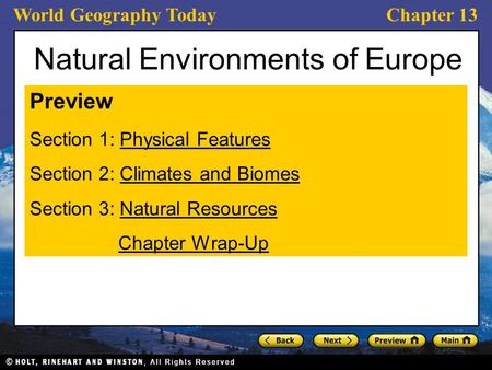 World Geography TodayChapter 13 Natural Environments of Europe Preview Section 1: Physical FeaturesPhysical Features Section 2: Climates and BiomesClimates.