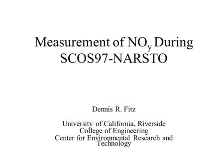 Measurement of NO y During SCOS97-NARSTO Dennis R. Fitz University of California, Riverside College of Engineering Center for Environmental Research and.